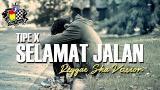 Download Lagu Tipe X - Selamat Jalan Versi Reggae Ska (eo Lirik) Terbaru