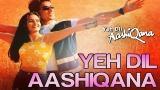 Video Musik Yeh Dil Aashiqana - eo Song | Yeh Dil Aashiqana | Karan Nath & Jiha | Kumar Sanu & Alka Yagnik Terbaik - zLagu.Net