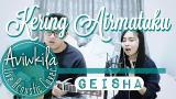 Video Lagu Music Geisha - Kering Air Mataku (Live Actic Cover by Aviwkila) Terbaik