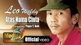 Video Music Leo Waldy - Atas Nama Cinta [Official] Terbaru