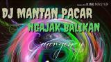 Video Lagu Dj Mantan Pacar Ngajak Balikan mantap banget 2018 Music Terbaru